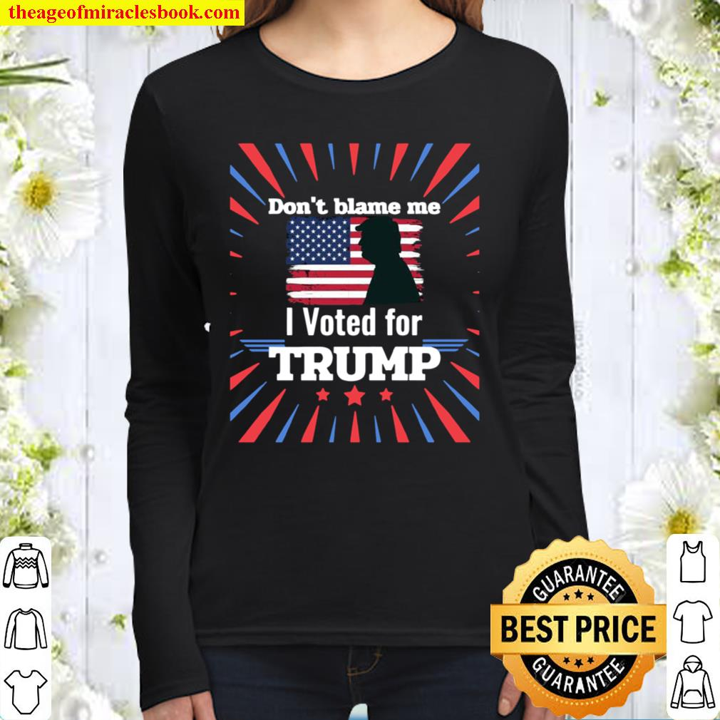 Don't Blame Me I Voted For Trump Patriotic Flag Apparel Women Long Sleeved