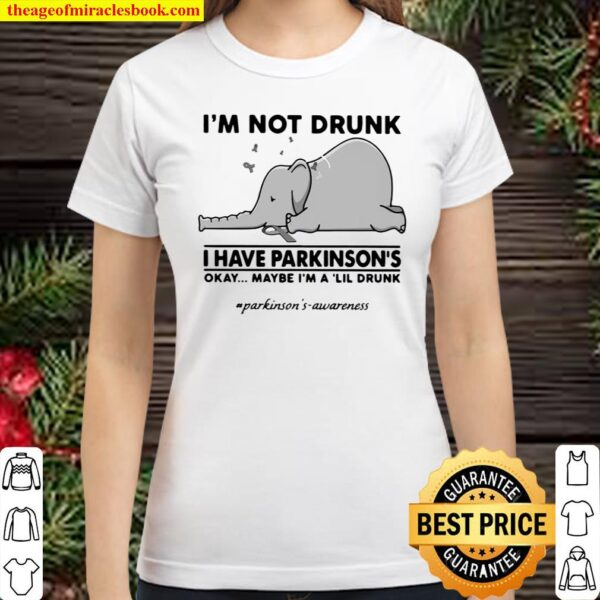 Elephant I'm Not Drunk I Have Parkinson's Okay Maybe I'm A Lil Drunk Classic Women T-Shirt