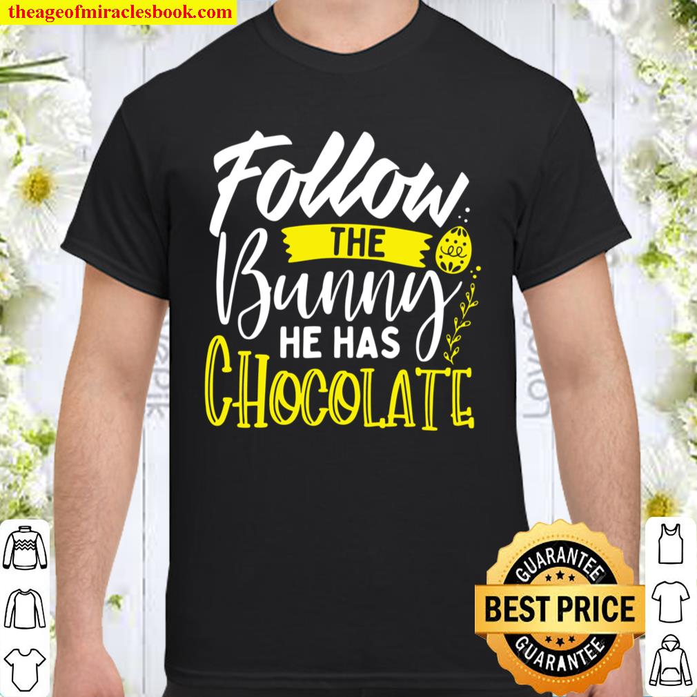 Follow the Bunny He Has Chocolate Cute Easter Typography Shirt
