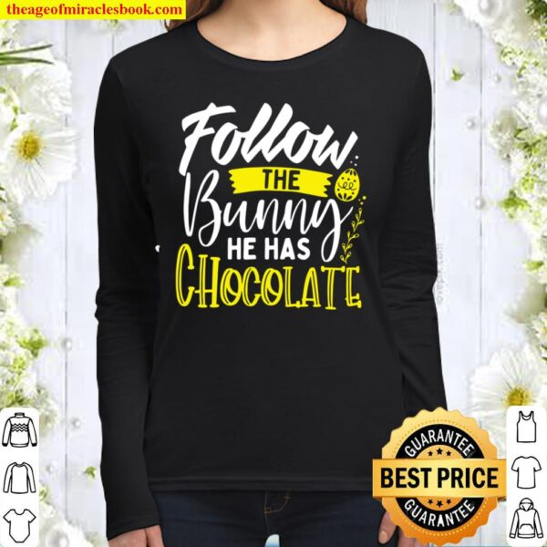 Follow the Bunny He Has Chocolate Cute Easter Typography Women Long Sleeved