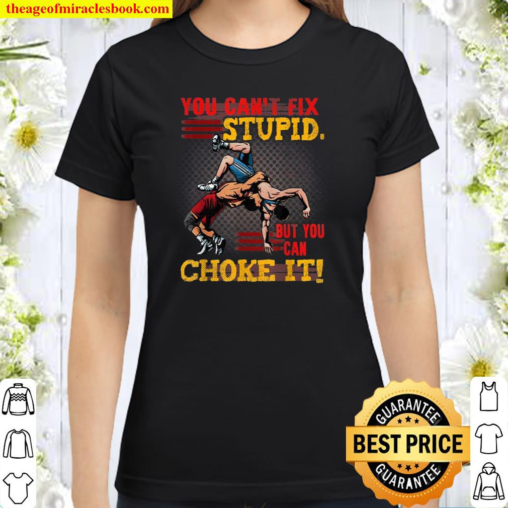 Fun Quote About Wrestling You Can't Fix Stupid Wrestler Idea Classic Women T-Shirt