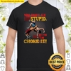 Fun Quote About Wrestling You Can't Fix Stupid Wrestler Idea Shirt