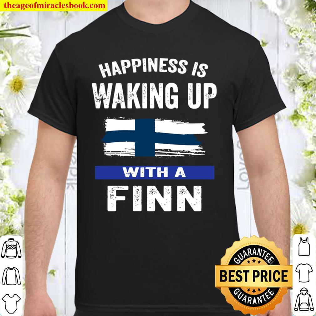 Happiness Is Waking Up With A Finn Shirt