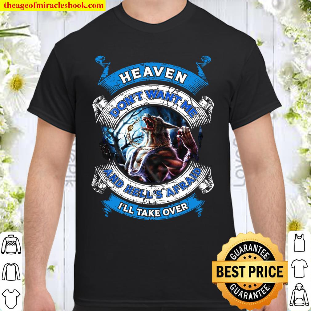 Heaven Don't Want Me And Hell's Afrad I'll Take Over Shirt