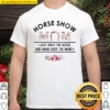 Horse Show Mom I Just Hold The Horse And Hand Over The Money Shirt