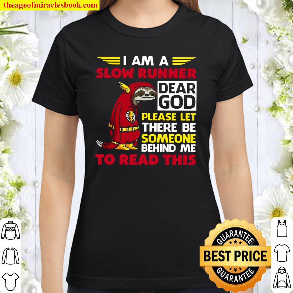 I Am A Slow Runner Dear God Please Let There Be Someone Behind Me To R Classic Women T-Shirt