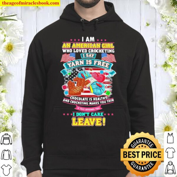 I Am An American Girl Who Loved Crocheting I Say Yarn Is Free Chocolat Hoodie