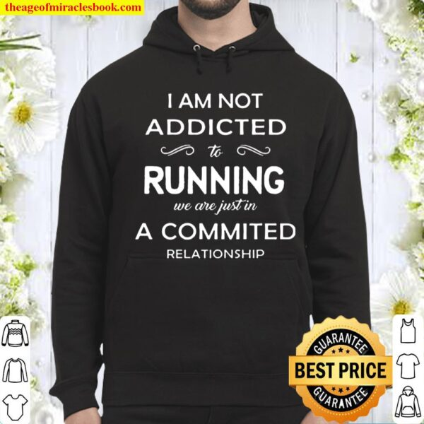 I Am Not Addicted To Running We Are Just In A Commited Relationship Hoodie