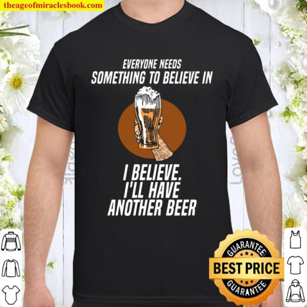 I Believe I Wants Have Another Beer Shirt