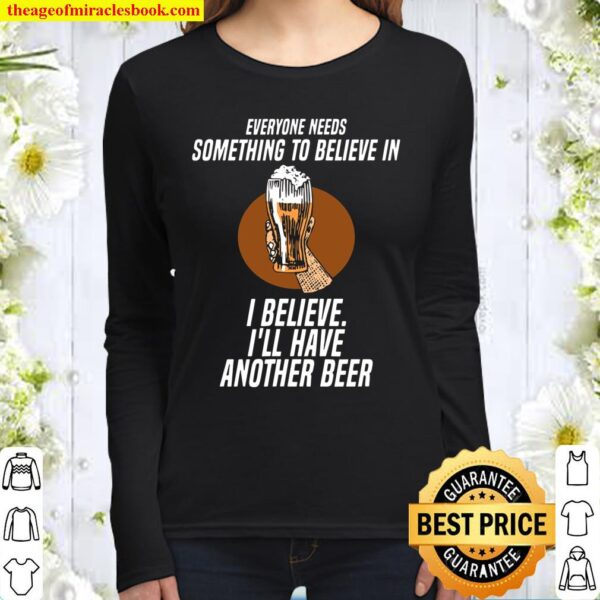 I Believe I Wants Have Another Beer Women Long Sleeved