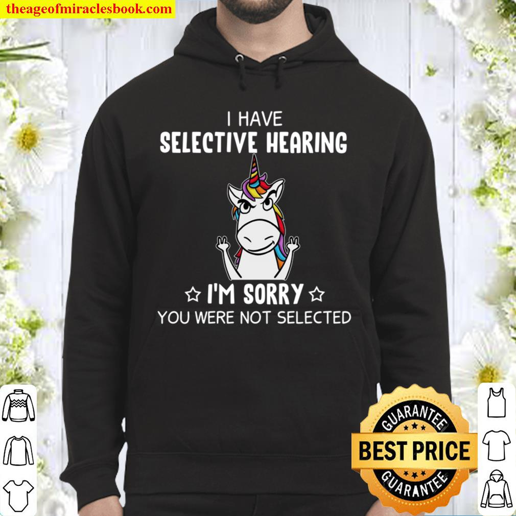 I Have Selective Hearing I'n Sorry You Were Not Selected Hoodie