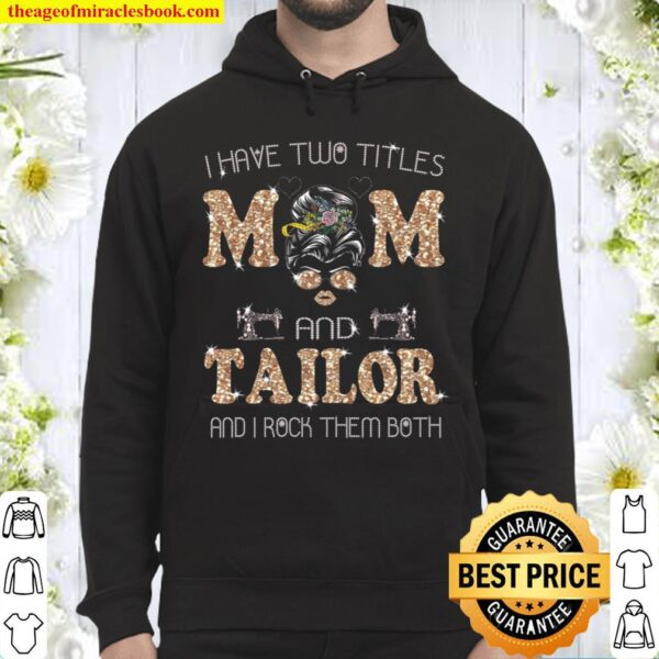 I Have Two Titles Mom and Tailor Hoodie