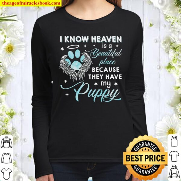 I Know Heaven Is A Beautiful Place Because They Have My Puppy Women Long Sleeved