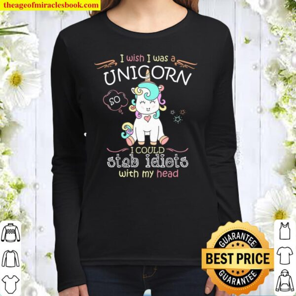 I Wish I Was A Unicorn I Could Stab Idiots With My Head Women Long Sleeved