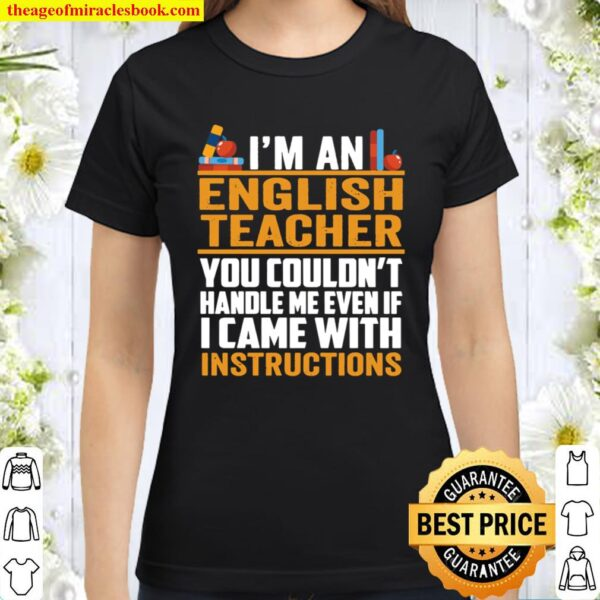 I'm An English Teacher You Couldn't Handle Me Even If I Came With Inst Classic Women T-Shirt