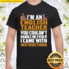 I'm An English Teacher You Couldn't Handle Me Even If I Came With Inst Shirt