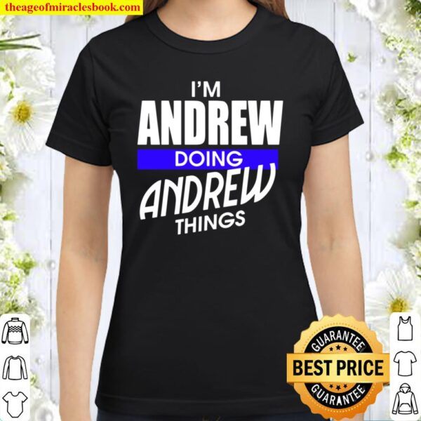 I'm Andrew Doing Andrew Things First Name Classic Women T-Shirt