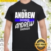 I'm Andrew Doing Andrew Things First Name Shirt