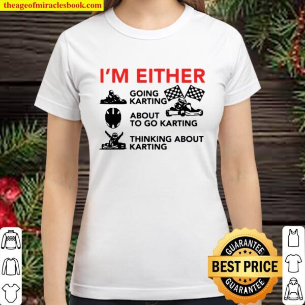 I'm Either Going Karting About To Go Karting Classic Women T-Shirt
