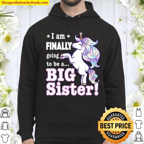 I'm Finally Going To Be A Big Sister Unicorn Announcement Hoodie
