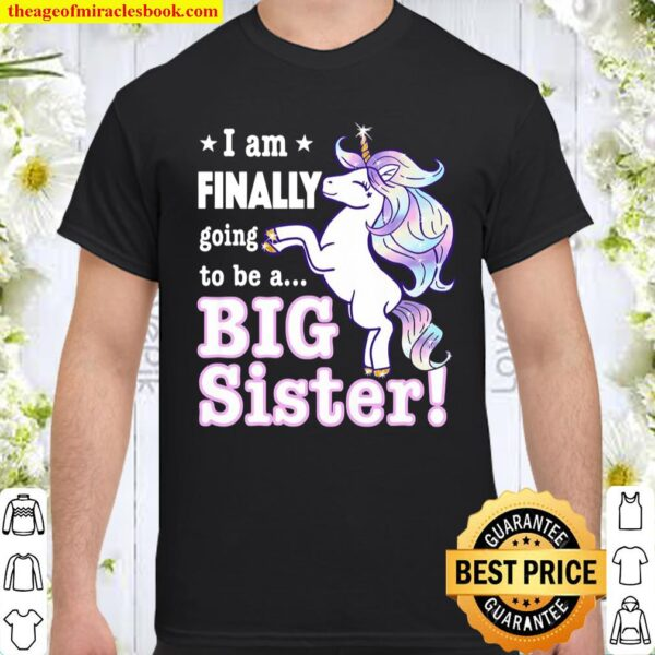 I'm Finally Going To Be A Big Sister Unicorn Announcement Shirt
