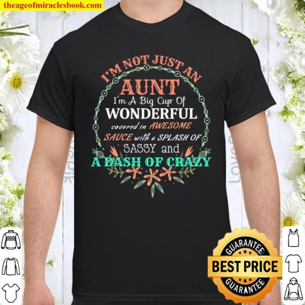 I'm Not Just An Aunt I'm A Big Cup Wonderful Covered In Awesome Sauce Shirt