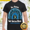In April We Wear Blue Rainbow Puzzle Autism Awareness Shirt