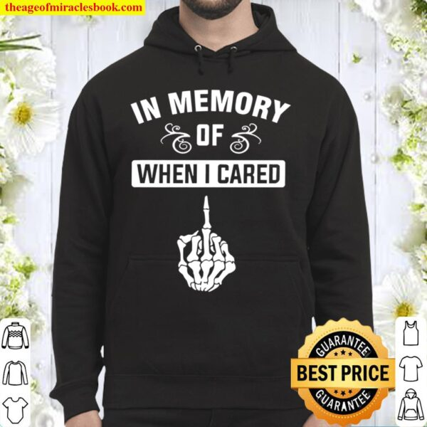In Memory Of When I Cared Hoodie