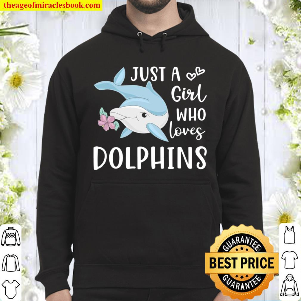 Just a Girl Who Loves Dolphins Cute Dolphin Hoodie