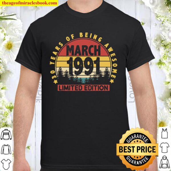 March 1991 Retro 30th Birthday Gifts Limited Edition Funny Shirt