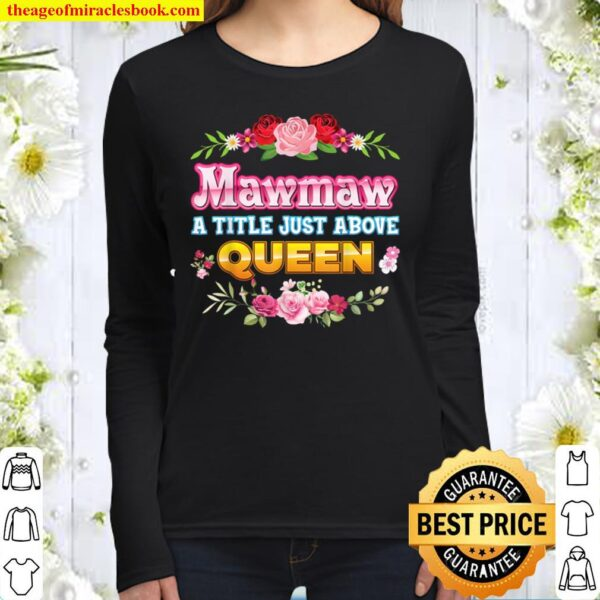 Mawmaw A Title Just Above Queen Rose Floral Mother Day Women Long Sleeved