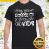 May Your Coffee Be Stronger Than You Kids Shirt