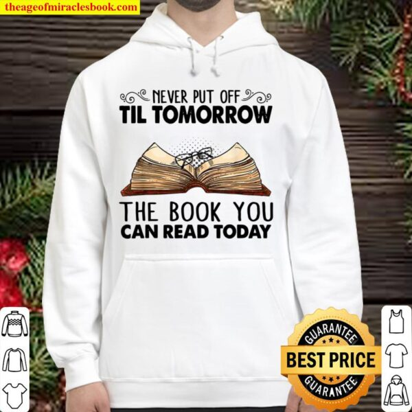 Never Put Off Til Tomorrow The Book You Can Read Today Hoodie