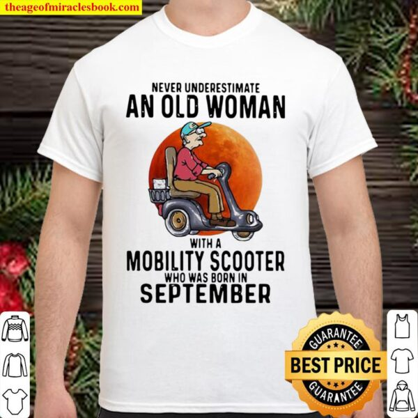 Never Underestimate An Old Woman With A Mobility Scooter Who Was Born Shirt