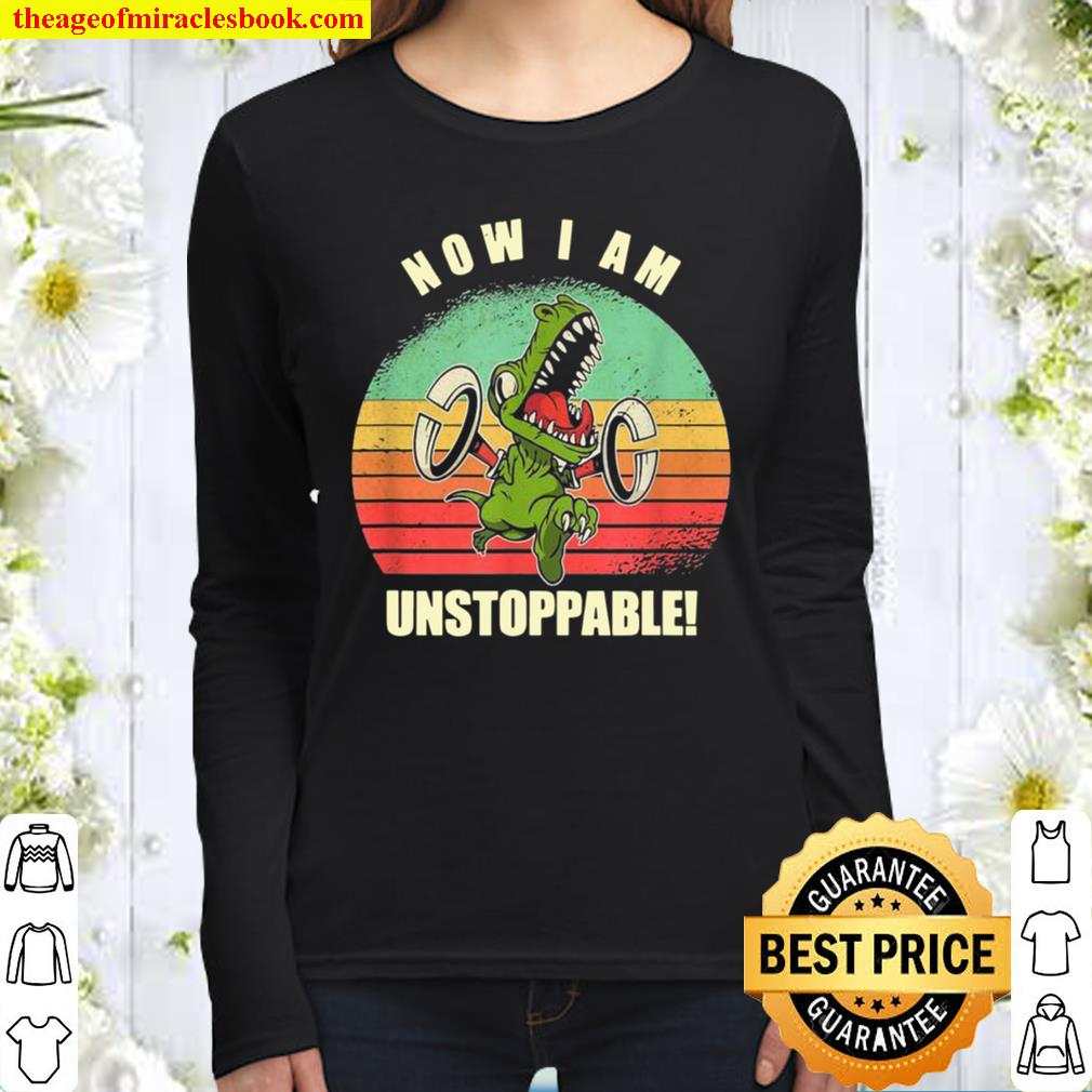 Now I Am Unstoppable TRex Women Long Sleeved