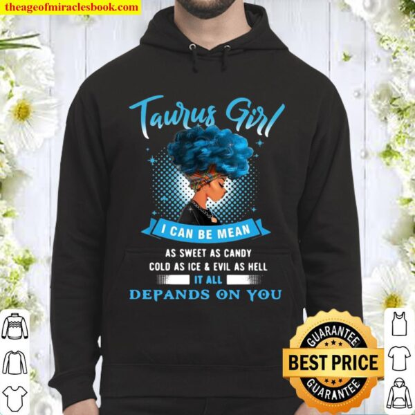 Official Taurus Girl I Can Be Mean As Sweet As Candy Cold As Ice And E Hoodie