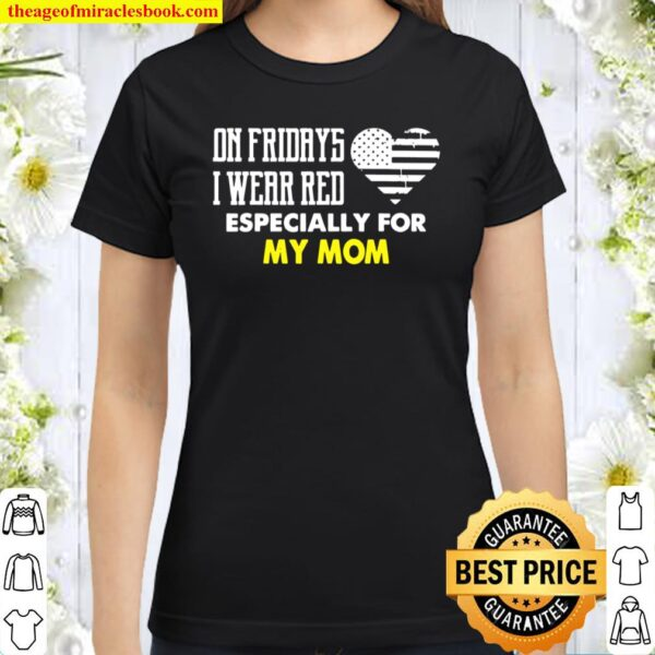On Fridays I Wear Red For My Mom Support Deployed Military Classic Women T-Shirt