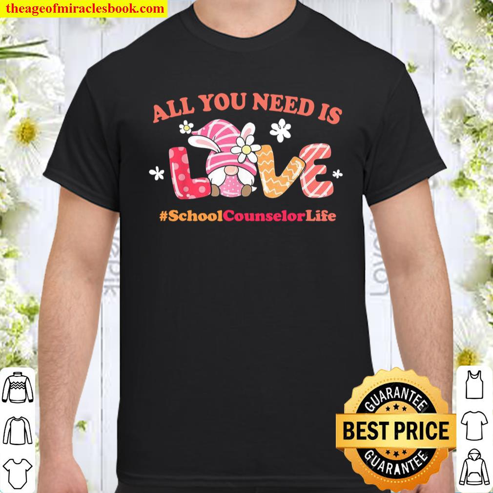 School Counselor Easter Spring All You Need Is Love Gnome Shirt