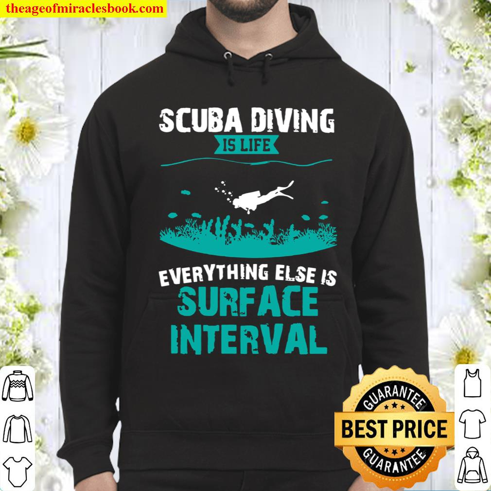 Scuba Diving Is Life Everything Else Surface Interval Divers Hoodie
