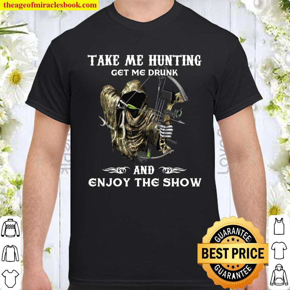 Take Me Hunting Get Me Drunk And Enjoy The Show Shirt