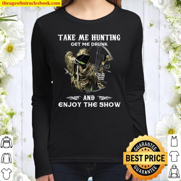 Take Me Hunting Get Me Drunk And Enjoy The Show Women Long Sleeved