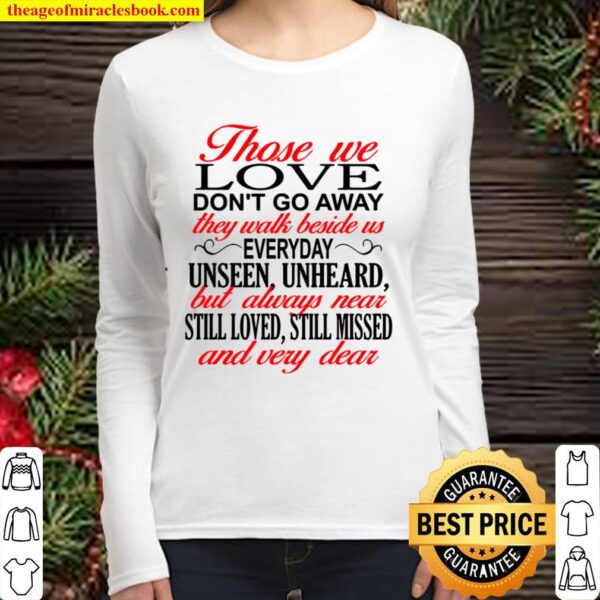 Those We Love Don't Go Away They Walk Beside Us Everyday Unseen Unhear Women Long Sleeved