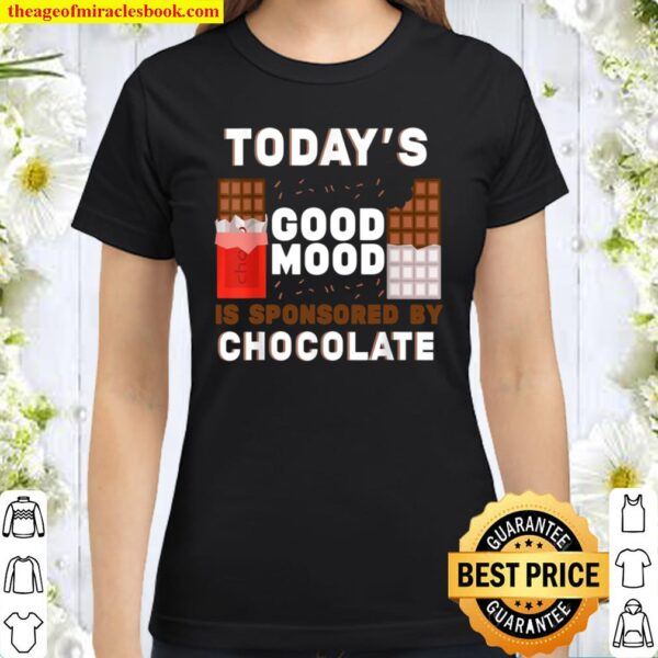Today's Good Mood Is Sponsored By Chocolate Chocolatier Classic Women T-Shirt