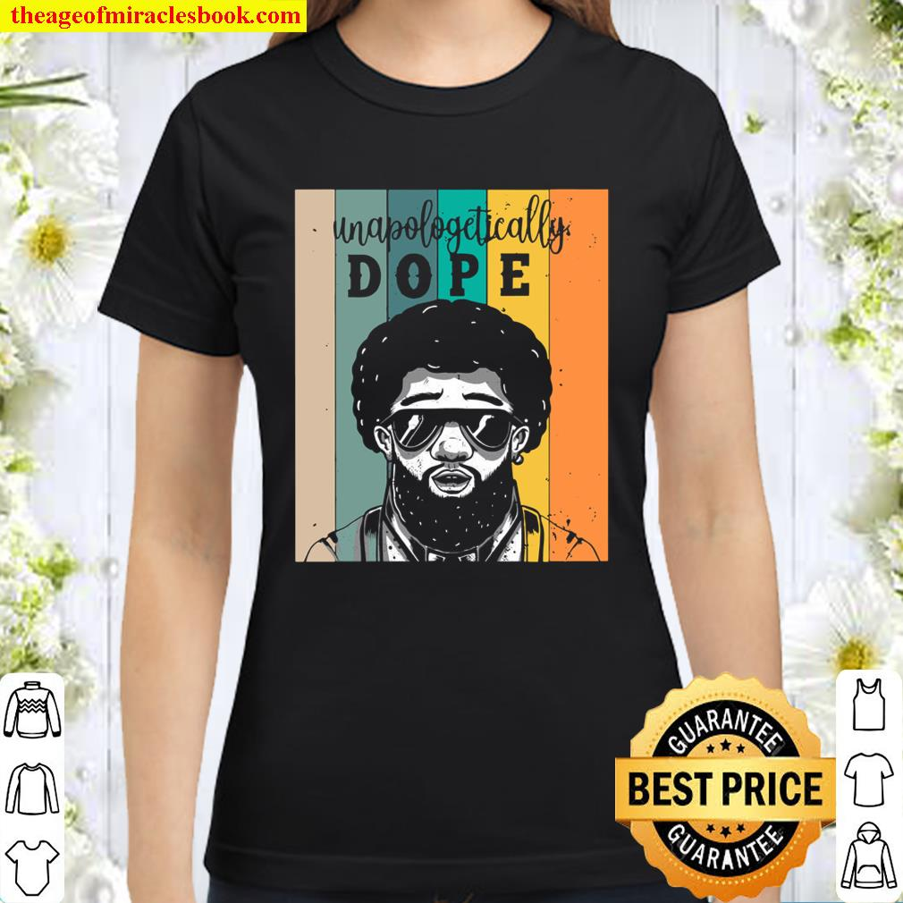 Unapologetically Dope Classic Women T-Shirt