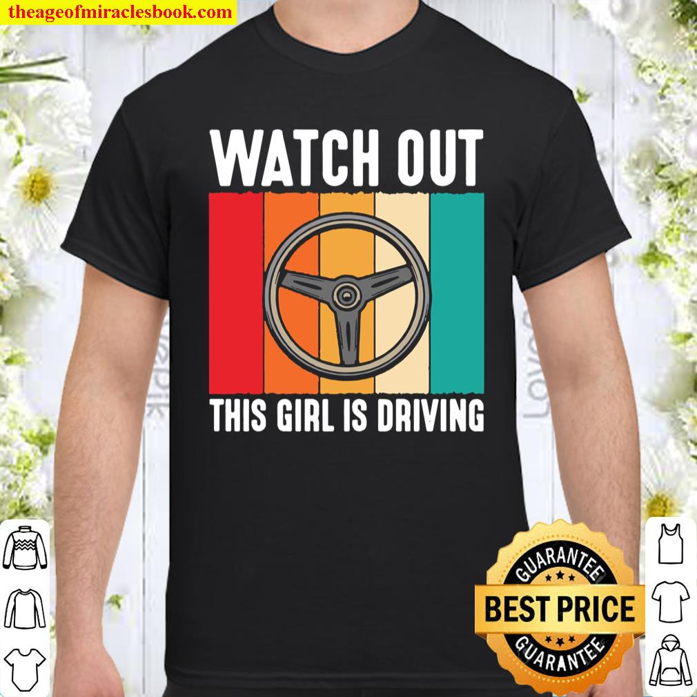 Watch Out Girl is Driving New Driver Girls Shirt