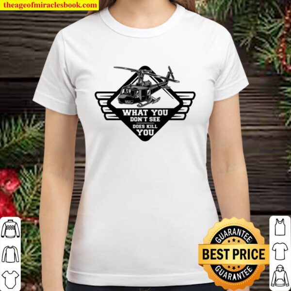 What You Don't See Does Kill You Helicopter Classic Women T-Shirt
