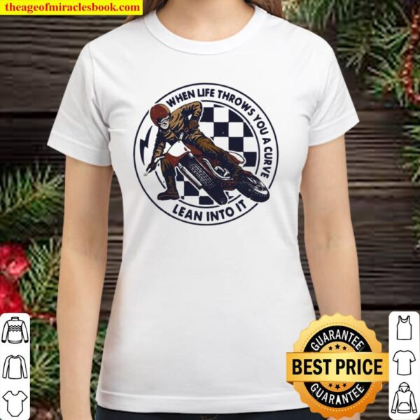 When Life Throws You A Curve Lean Into It Motorcycling Classic Women T-Shirt