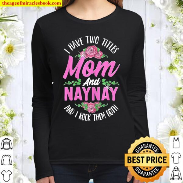 Womens I Have Two Titles Mom And Naynay Cute Mothers Day Women Long Sleeved