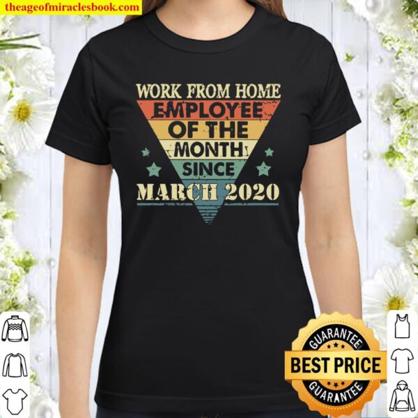 Work From Home Employee Of The Month Since March 2020 Quarantine Appre Classic Women T-Shirt