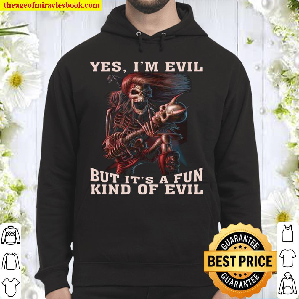 Yes I'm Evil But It's A Fun Kind Of Evil Hoodie